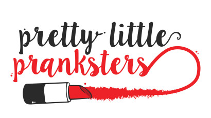 Pretty Little Pranksters